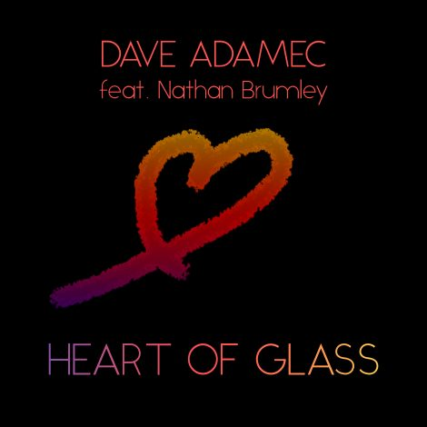 Dave Adamec – Heart of Glass (feat. Nathan Brumley)